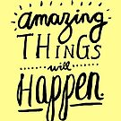 Amazing Things Will Happen by TheLoveShop
