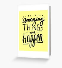 Amazing Things Will Happen Greeting Card
