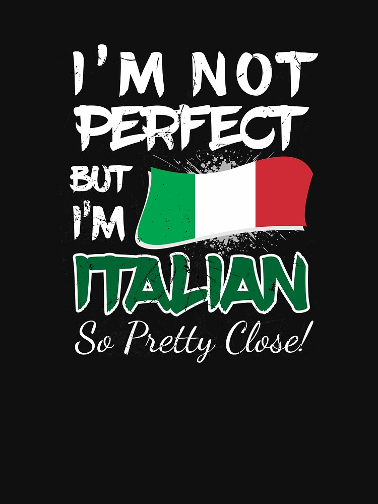 I'm Not Perfect But i'm Italian So Pretty Close! by eaglestyle