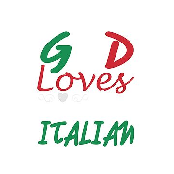 I Know God Loves Me He Made Me Italian by eaglestyle