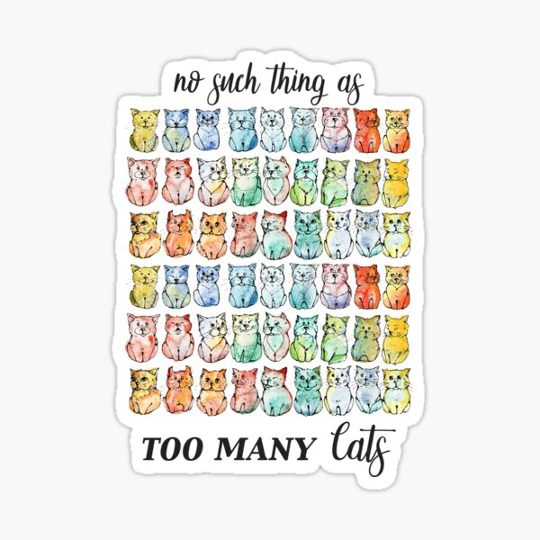 There is no such thing as too many cats. Sticker