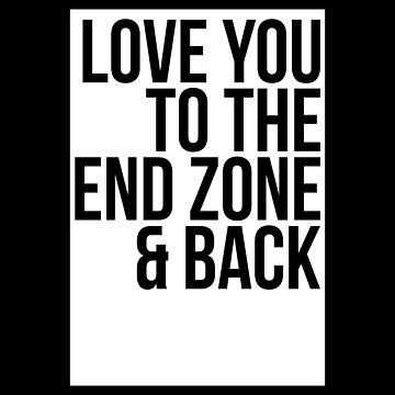 Women football Shirt: Love You To The End Zone And Back by drakouv