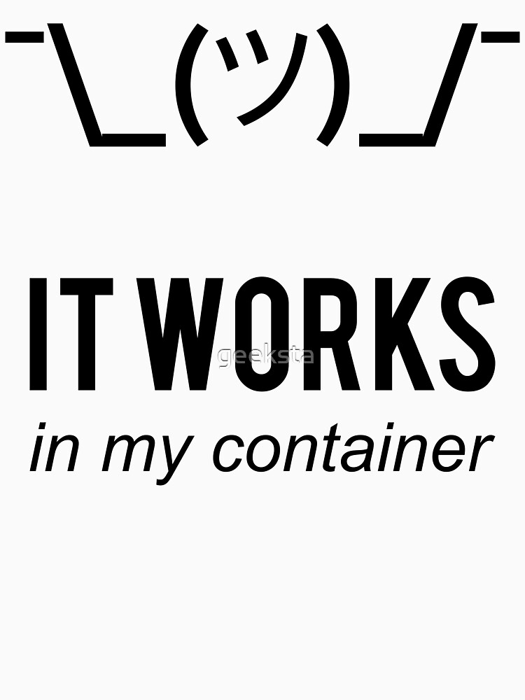 It Works In My Container Funny Developer Design Black by geeksta