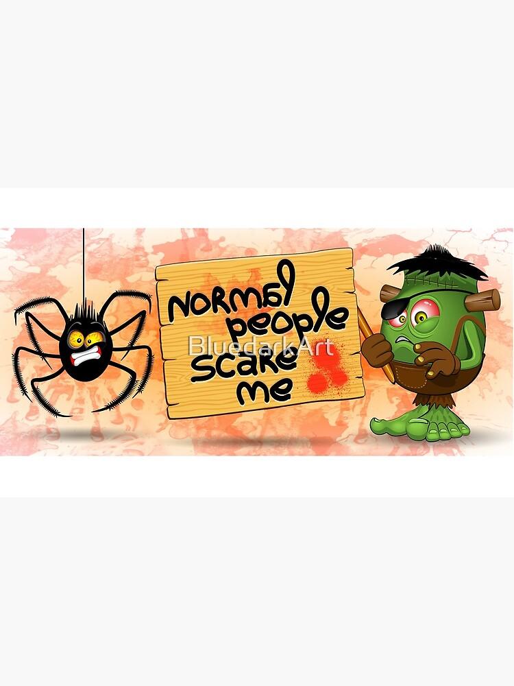 'Normal People Scare Me' Humorous Frankenstein Character   by BluedarkArt