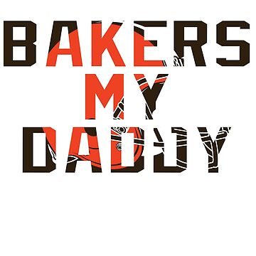 Baker Is My Daddy - Mayfield Browns by TyroDesign