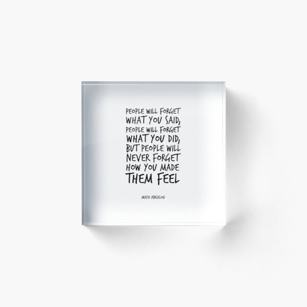 People will forget what you said - Maya Angelou quote - Inspirational Quotes Acrylic Block