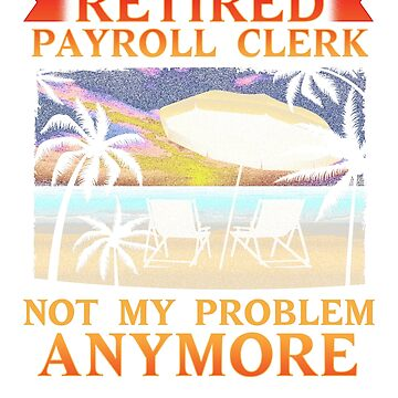 Retired Payroll Clerk Not My Problem Anymore T-Shirt Gift by BlueBerry-Pengu