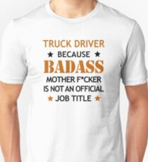 Truck Driver Badass Funny Birthday Christmas Gift Unisex T-Shirt