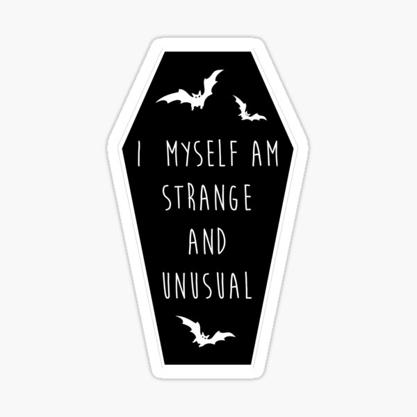 I myself am strange and unusual Sticker