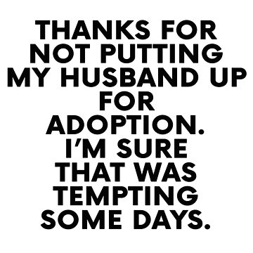 Father of the Groom Gifts from Bride Thanks For Not Putting My Husband Up For Adoption by funnyshirt97