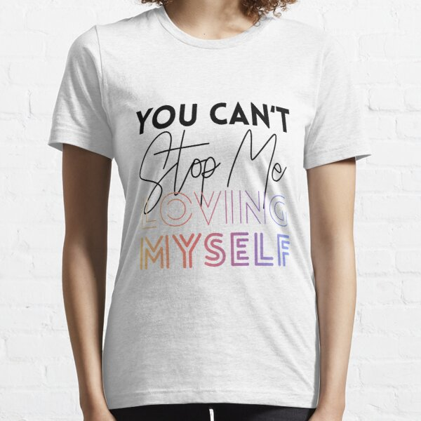 You Can't Stop Me Loving MYSELF Essential T-Shirt