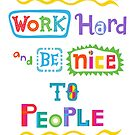 Work hard and be nice to people by Andi Bird