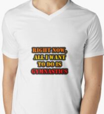 Right Now, All I Want To Do Is Gymnastics Men's V-Neck T-Shirt