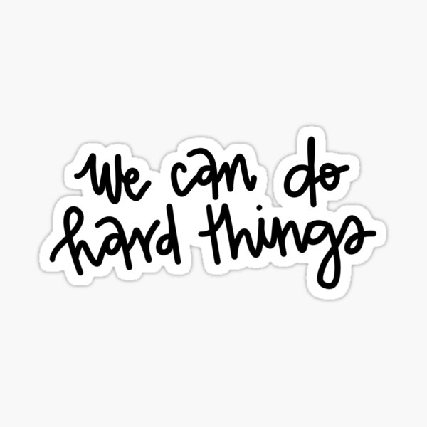 We Can Do Hard Things!  Sticker