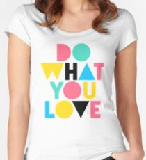 Do What You Love. Women's Fitted Scoop T-Shirt