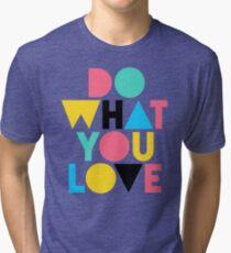 Do What You Love. Tri-blend T-Shirt