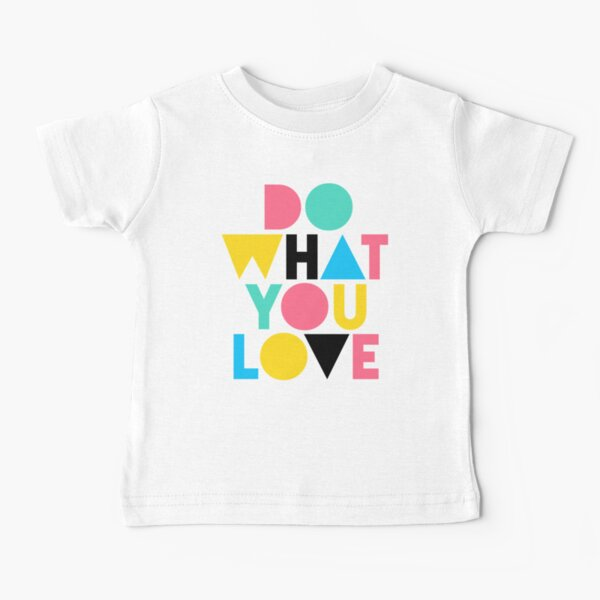 Do What You Love. Baby T-Shirt