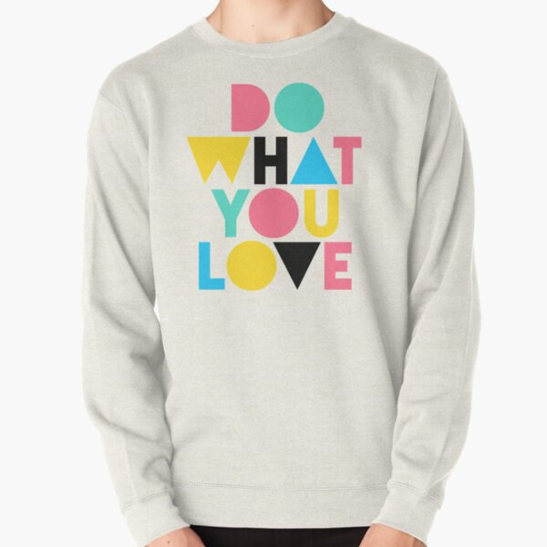 Do What You Love. Pullover Sweatshirt