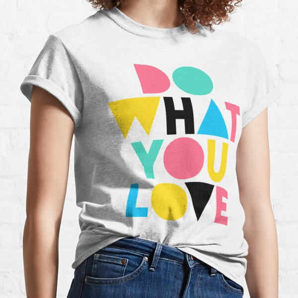 Do What You Love. Classic T-Shirt