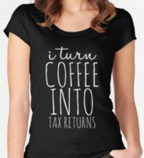 I turn coffee into tax returns funny Shirt Tank Graphic T-shirt Phone Case Laptop Decal Mug Tablet Case and Bag Women's Fitted Scoop T-Shirt