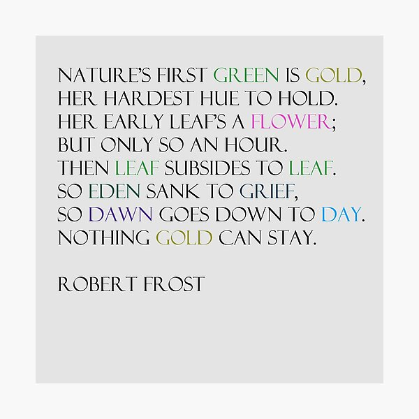 Nothing Gold can Stay ~ Robert Frost Photographic Print