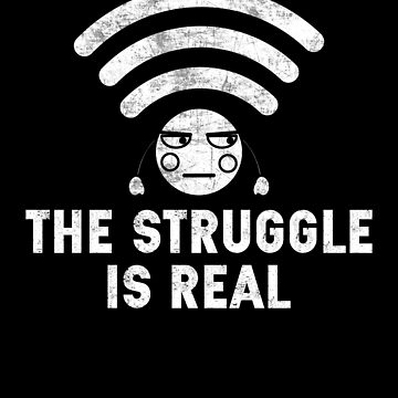 The Struggle Is Real Wifi Tshirt Wifi - Funny Connection Internet T Shirt by Yarkos