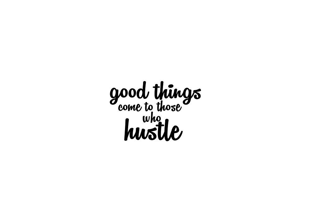 good things come to those who hustle quote by Jordan Hotz