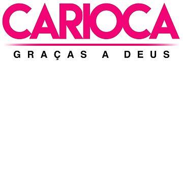 Carioca Graças a Deus - Brazilian Pride from Rio de Janeiro by SaintSinnerShop