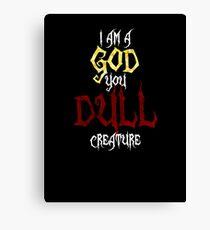 I am a GOD you DULL creature. (White Text) Canvas Print