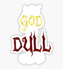 I am a GOD you DULL creature. (White Text) Sticker