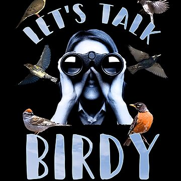 Bird Watcher Let's Talk Birdy Bird Watching Ornithologist Nature Lover Gifts by vince58