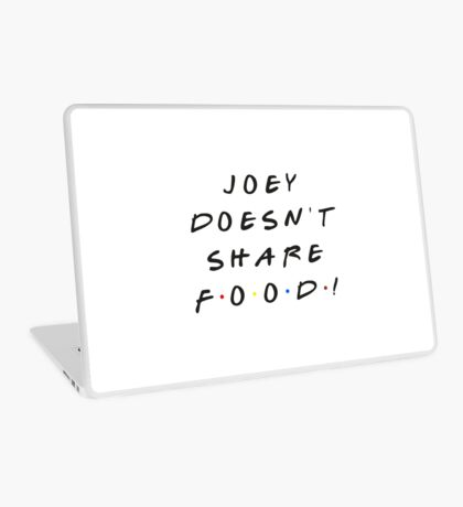 Joey doesn't share food! Laptop Skin