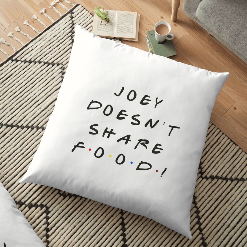 Joey doesn't share food! Floor Pillow