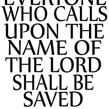 Everyone Who Calls Upon The Name Of The Lord Shall Be Saved by Roland1980
