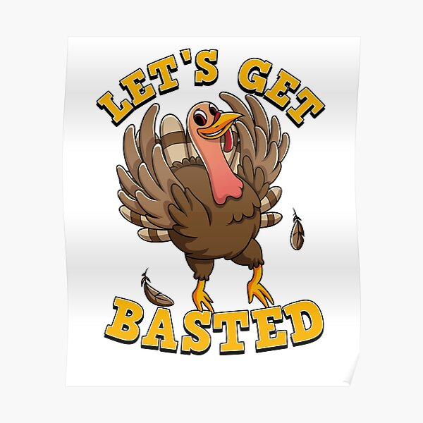 Let's Get Basted - Thanksgiving Turkey Drinking T-shirt Poster
