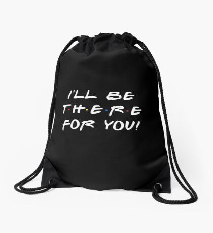 I'll be there for you! Drawstring Bag