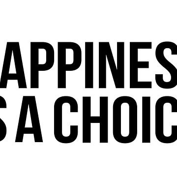 Happiness is a choice by ohitsonlyalice
