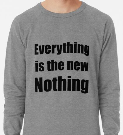 Everything Is The New Nothing Lightweight Sweatshirt