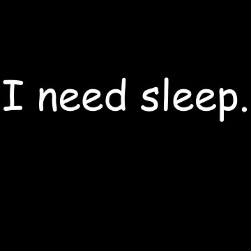 I need sleep by JohnyZero
