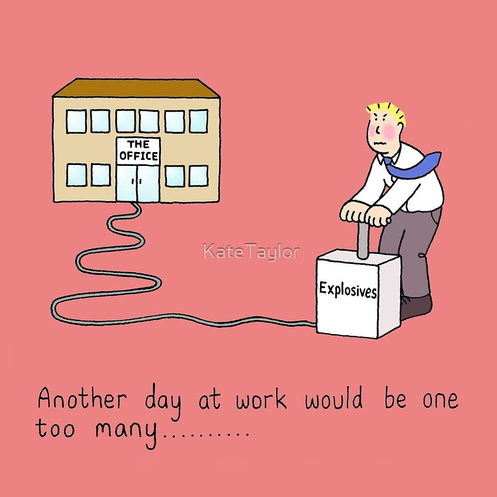 Can't stand another day at work. by KateTaylor