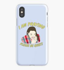 i am praying please be quiet! iPhone Case/Skin