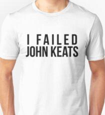 I Failed John Keats Unisex T-Shirt