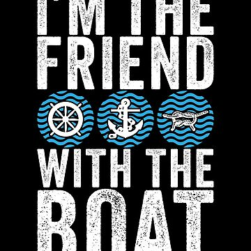 I'm The Friend With The Boat Sea  by inkedtee