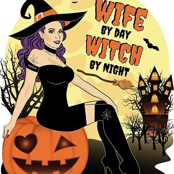 Halloween Wife By Day Witch By Night by ZNOVANNA