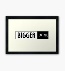 Bigger Than You Framed Print