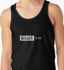 Bigger Than You Tank Top