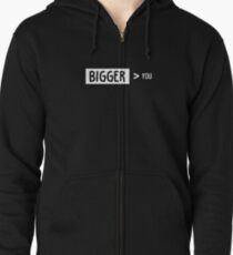 Bigger Than You Zipped Hoodie