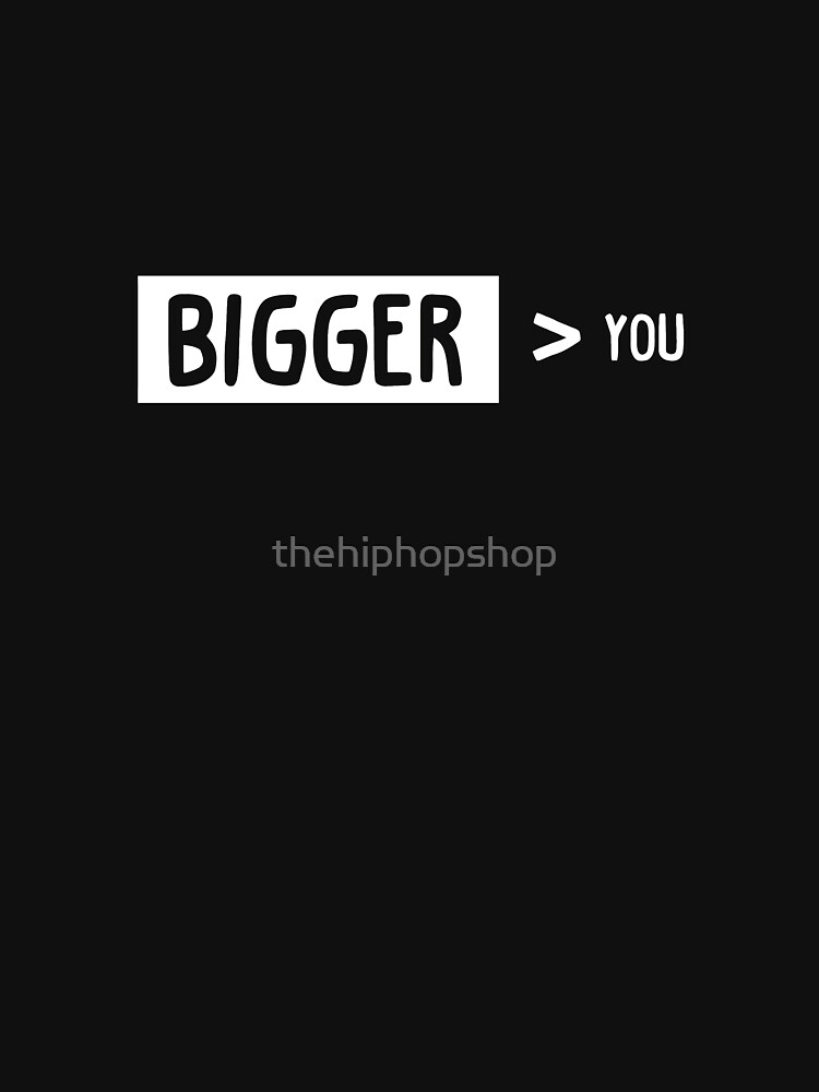 Bigger Than You by thehiphopshop