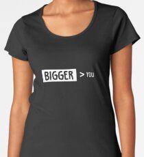 Bigger Than You Women's Premium T-Shirt