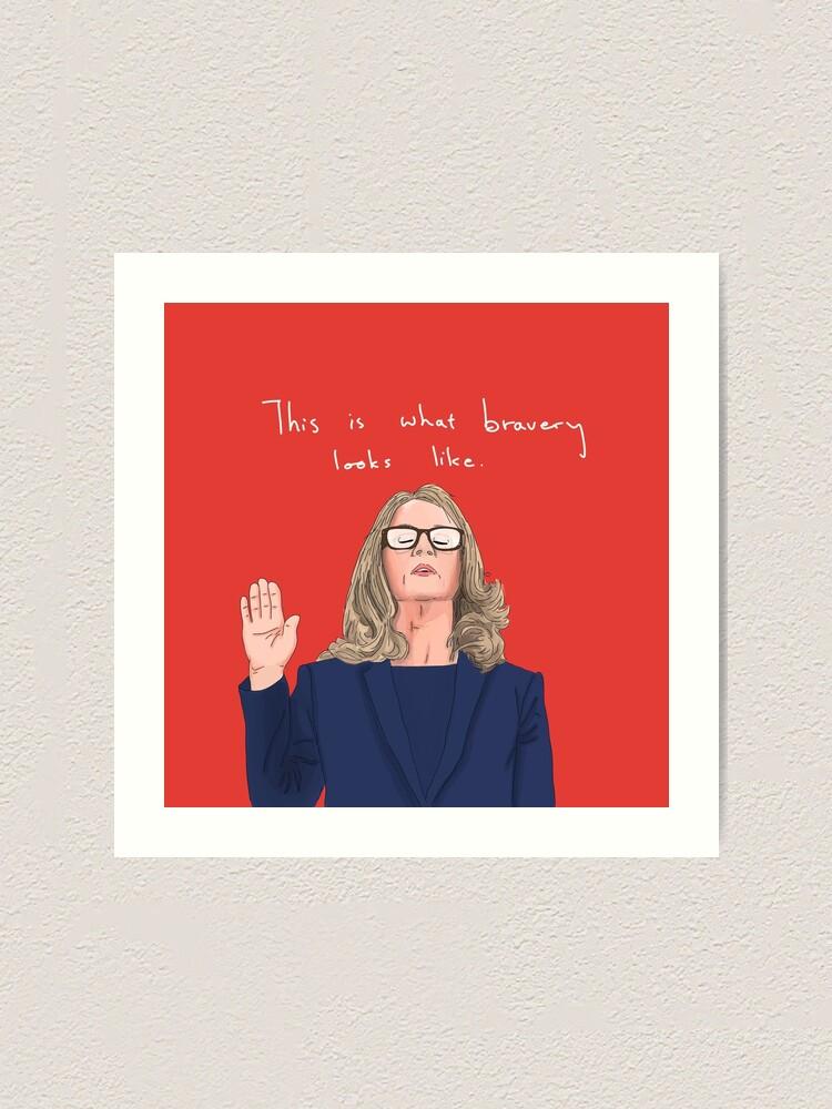 Alternate view of Dr. Christine Blasey Ford - Bravery Art Print